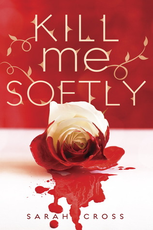 Kill Me Softly, by Sarah Cross